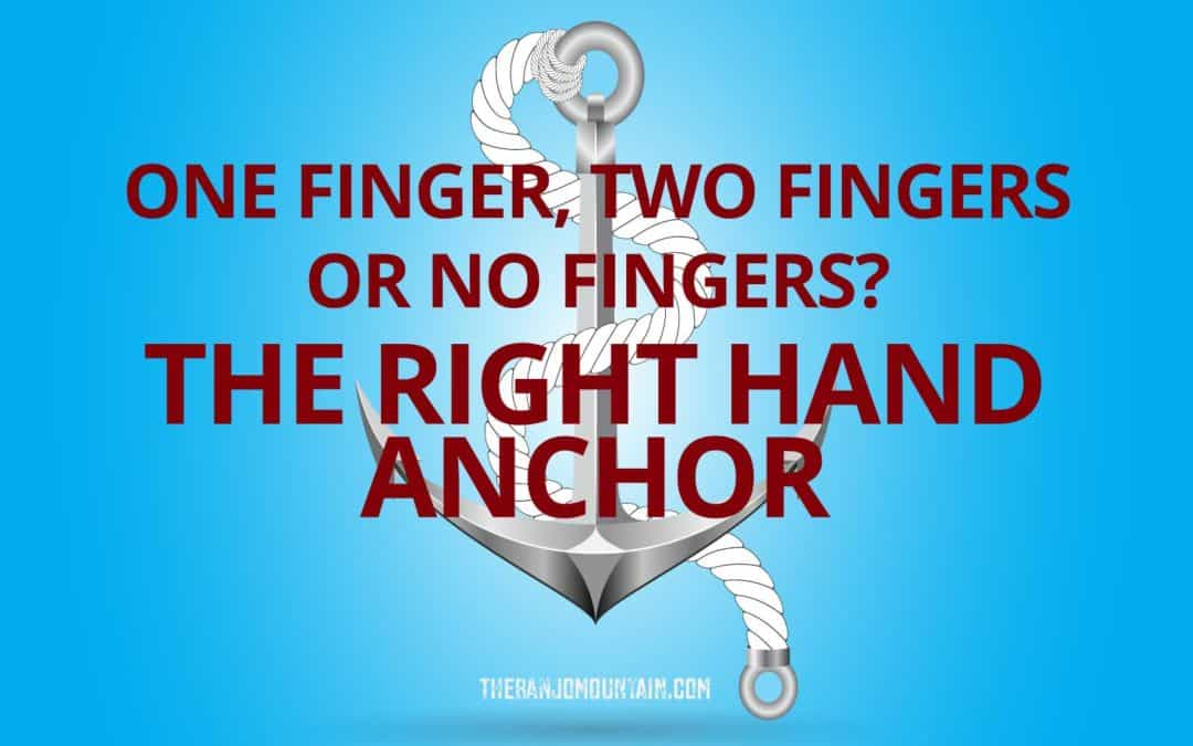 One Finger, Two Fingers or No Fingers? The Right Hand Anchor